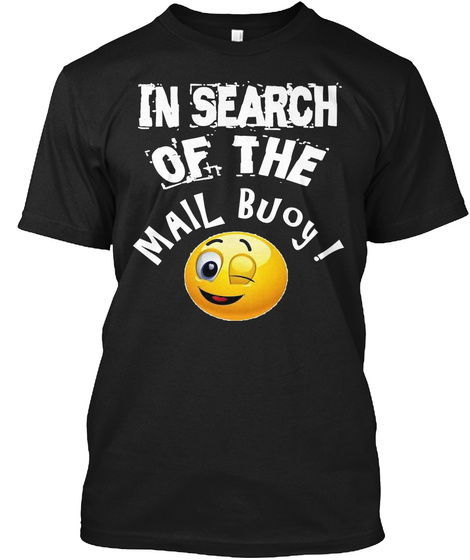 In Search Of The Mail Buoy   T Shirt Black T-Shirt Front