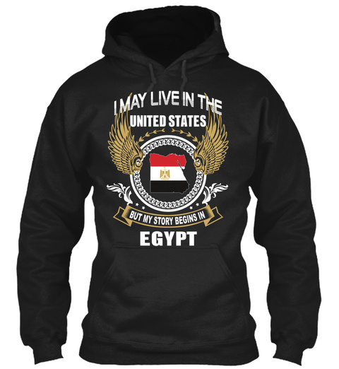 I May Live In The United States But My Story Begins In Egypt Black T-Shirt Front