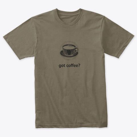 Got Coffee? Venetian Gray T-Shirt Front
