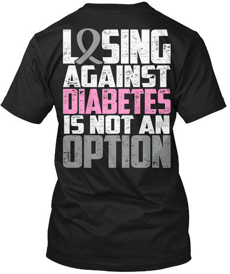 Losing Against Diabetes Is Not An Option Black T-Shirt Back