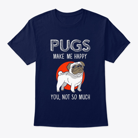 Dog Pugs Make Me Happy Navy T-Shirt Front