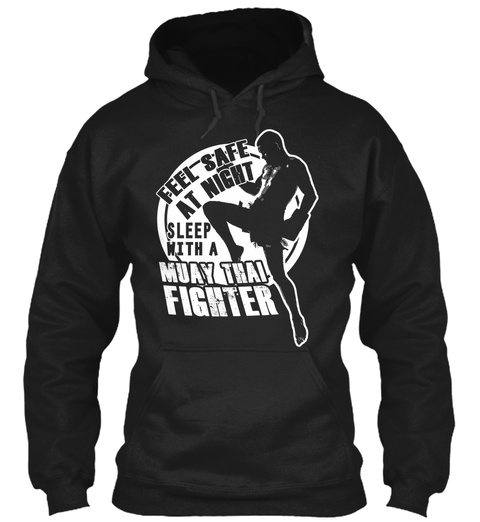 Feel Safe At Night Sleep With A Muay Thai Fighter Black T-Shirt Front