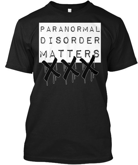 Paranormal Disorder Matters Black T-Shirt Front