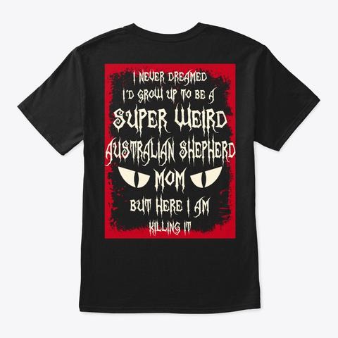 Super Weird Australian Shepherd Mom Black T-Shirt Back