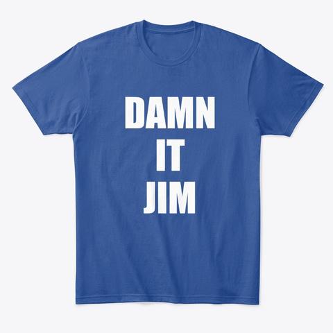 Damn It Jim Deep Royal T-Shirt Front