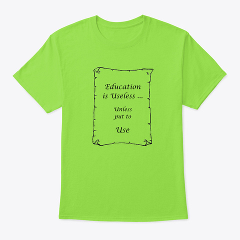 Education Is Useless Unless Put To Use Lime T-Shirt Front