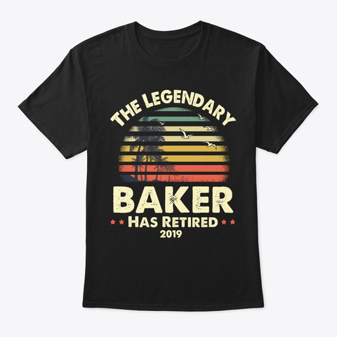 2019 Legendary Retired Baker Gift Black T-Shirt Front