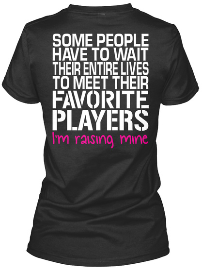 Some People Have To Wait Their Entire Lives To Meet Their Favourite Players I'm Raising Mine Black Women's T-Shirt Back