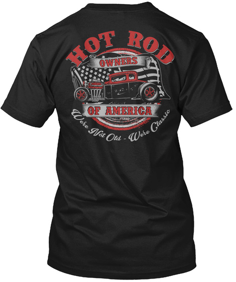 Hot Rod Owners Of America Were Not Old Were Classic Black T-Shirt Back