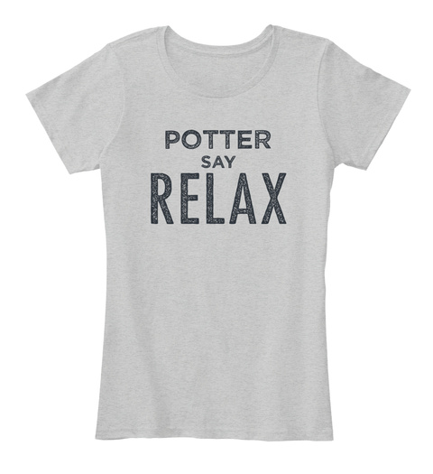 Potter Say Relax Light Heather Grey T-Shirt Front
