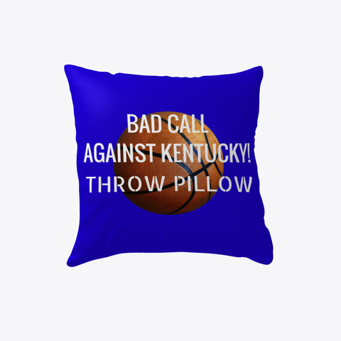 Bad Call Against Kentucky! Throw Pillow White T-Shirt Front