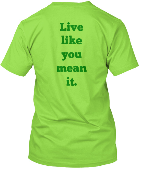 Live Like You Mean It Lime T-Shirt Back