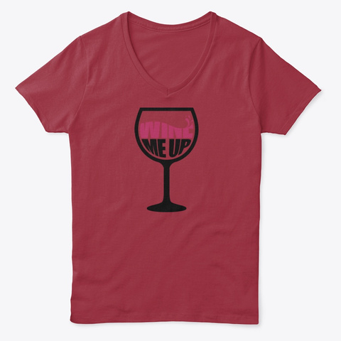 Wine Me Up Tee Shirt And Tanks Deep Red  T-Shirt Front