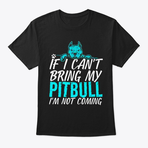 If I Can't Bring My Pitbull Black T-Shirt Front