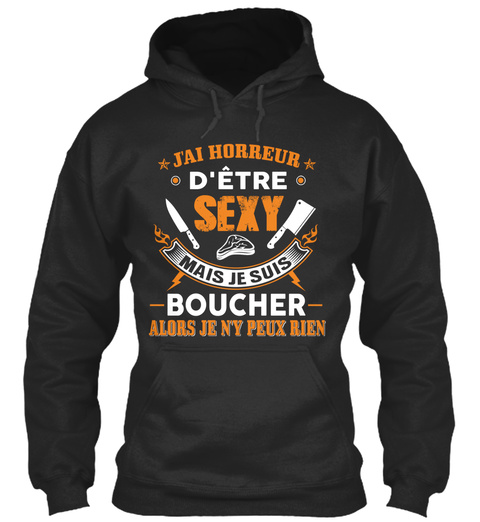 Jai Horreur Detre Sexy Mais Je Suis Boucher Alors Je Ny Peux Rien Jet Black T-Shirt Front