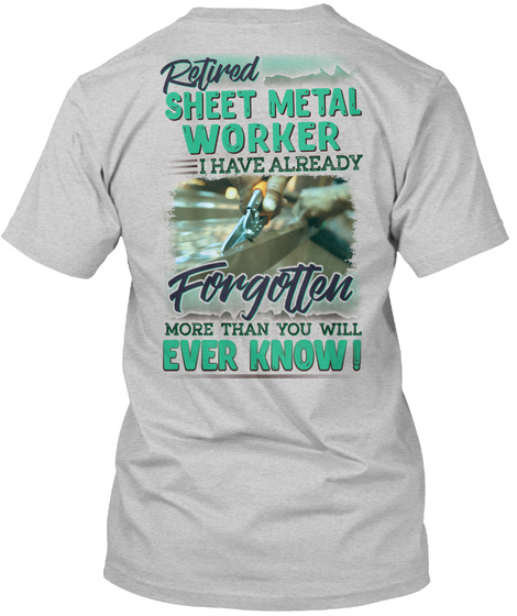 Retired Sheet Metal Worker I Have Already Forgotten More Than You Will Ever Know Light Steel T-Shirt Back