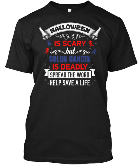 Halloween Special Colon Cancer Halloween Is Scary But Colon Cancer Is Deadly Spread The Word Help Save A Life Products From Colon Cancer Awareness Teespring