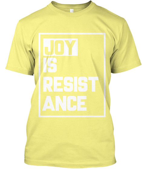 Joy Is Resist Ance Lemon Yellow  T-Shirt Front