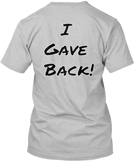I Gave Back Light Heather Grey  T-Shirt Back