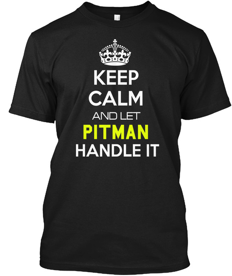 Keep Calm And Let Pitman Handle It Black T-Shirt Front