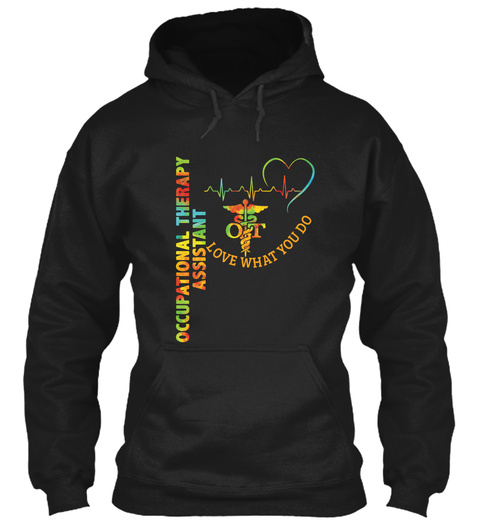 O T Love What You Do Occupational Therapy Assistant Black T-Shirt Front