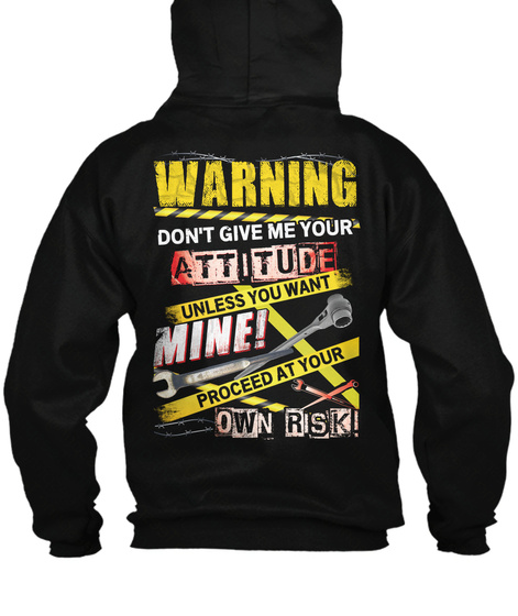 Warning Don't Give Me Your Attitude Unless You Want Mine Proceed At Your Own Risk Black T-Shirt Back