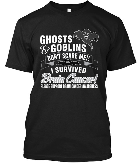 I Survived Brain Cancer ! Don't Scare  Black T-Shirt Front