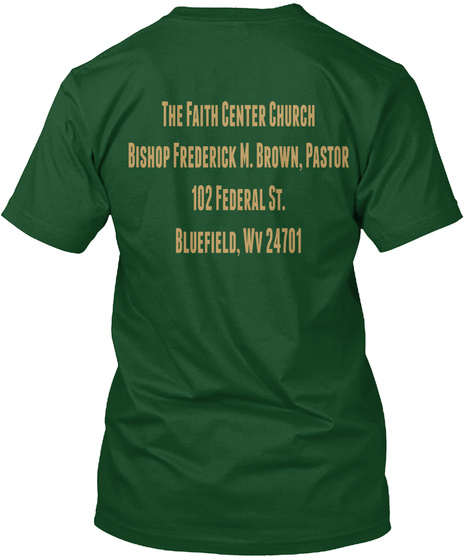 The Faith Centre Church Bishop Frederick M. Brown, Pastor 102 Federal St. Bluefield Wv 24701 Deep Forest T-Shirt Back