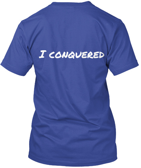 I Conquered Deep Royal T-Shirt Back