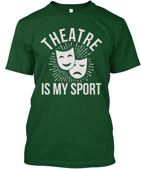 Theatre Is My Sport Deep Forest T-Shirt Front