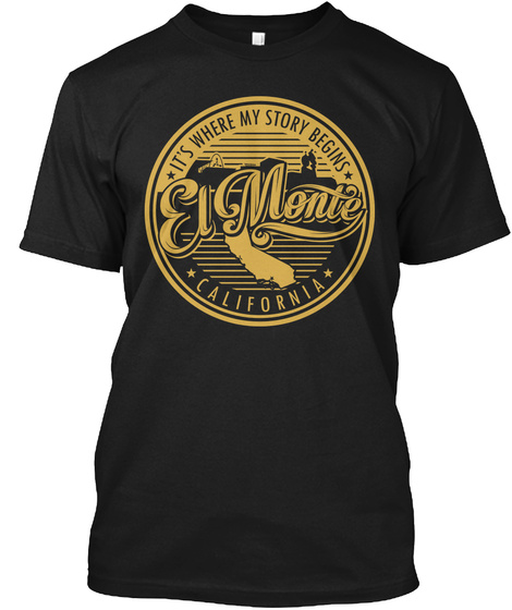 It's Where My Story Begins El Monte California  Black T-Shirt Front