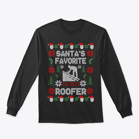 Santas Favorite Roofer Christmas Sweater Black T-Shirt Front