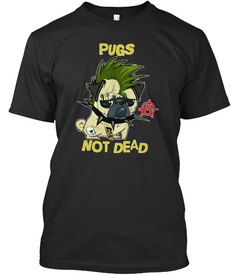 Pugs Not Dead Black T-Shirt Front