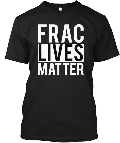 Frac Lives Matter Black T-Shirt Front