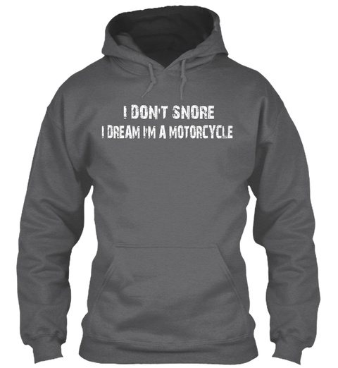 I Don't Snore I Dream I'm A Motorcycle Dark Heather T-Shirt Front