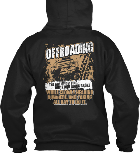 Offroadking The Art Of Getting Dirty And Going Broke While Slowly Heading Nowhere And Taking Allday To Do It Black T-Shirt Back