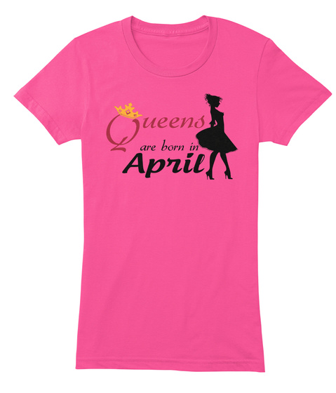 Queens Are Born In April Fuchsia T-Shirt Front