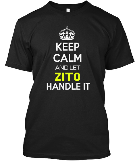 Keep Calm And Let Zito Handle It Black T-Shirt Front