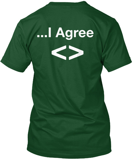 ...I Agree <> Forest Green  T-Shirt Back