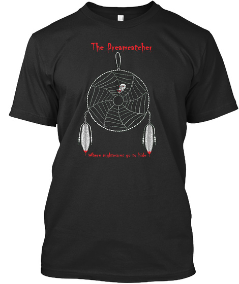 The Dreamcatcher Where Nightmares Go To Hide Black T-Shirt Front