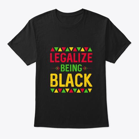 Legalize Being Black Black Pride Gift Black T-Shirt Front