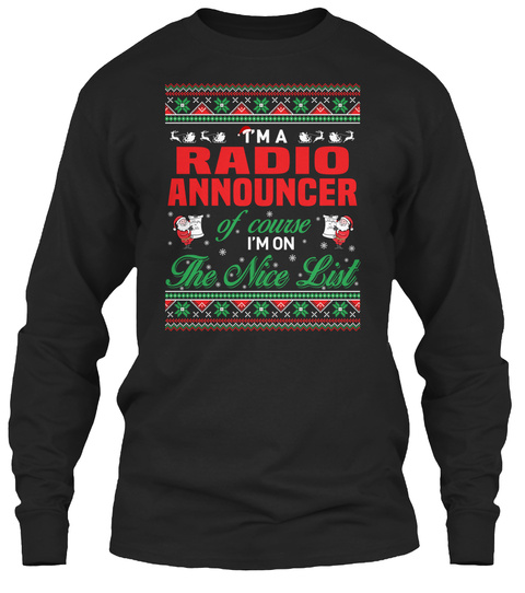 I'm A Radio Announcer Of Course I'm On The Nice List Black T-Shirt Front