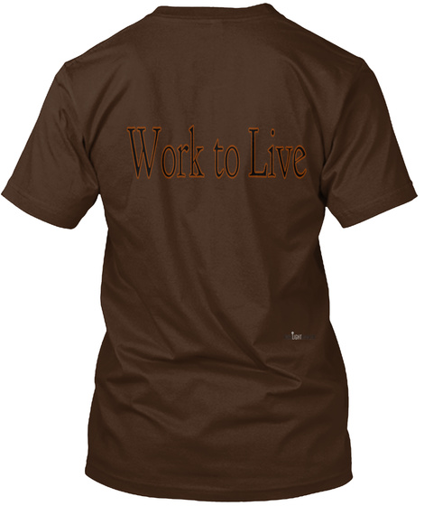 Work To Live Dark Chocolate T-Shirt Back