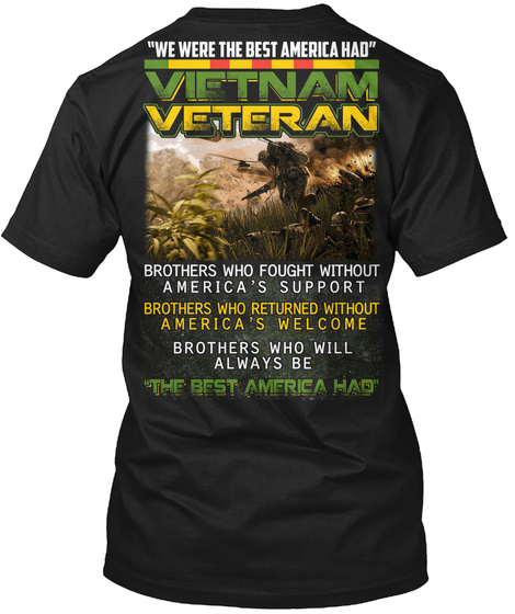 We Were The Best America Had Vietnam Veteran Brothers Who Fought Without America's Support Brothers Who Black T-Shirt Back