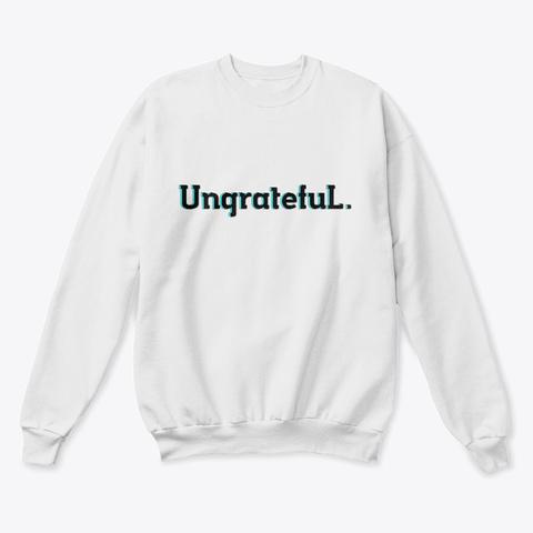 Ungratefu L White  T-Shirt Front