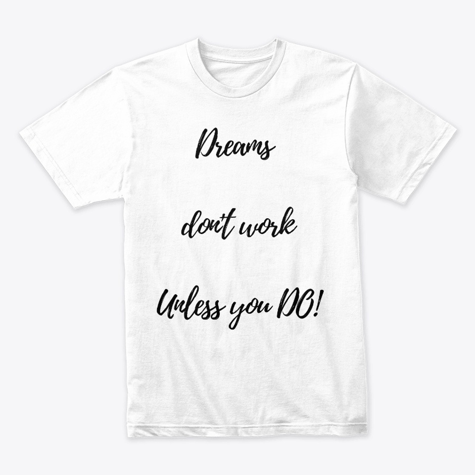 Dreams Don T Work Unless You Do Products From Hustle Motivation Grind Teespring