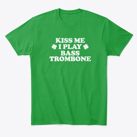 Kiss Me I Play Bass Trombone Kelly Green T-Shirt Front