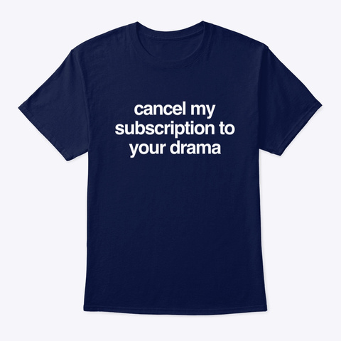 Cancel My Subscription To Your Drama Navy T-Shirt Front