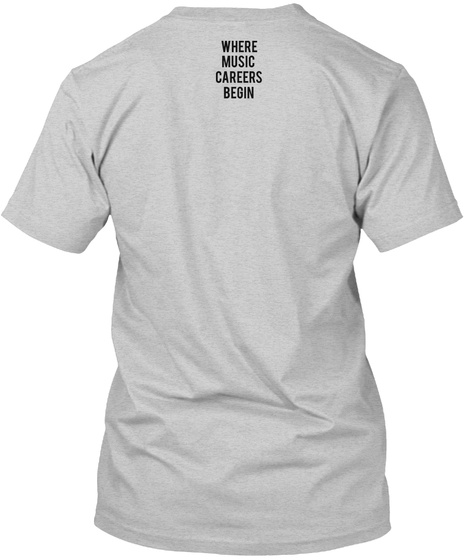 Where  Music  Careers  Begin Light Steel T-Shirt Back