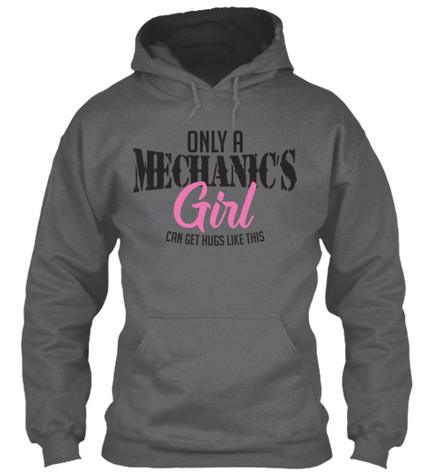 Only A Mechanic's Girl Can Get Hugs Like This Dark Heather Sweatshirt Front